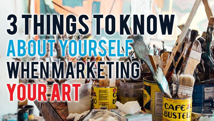 3 things to Know About Yourself when Marketing your Art