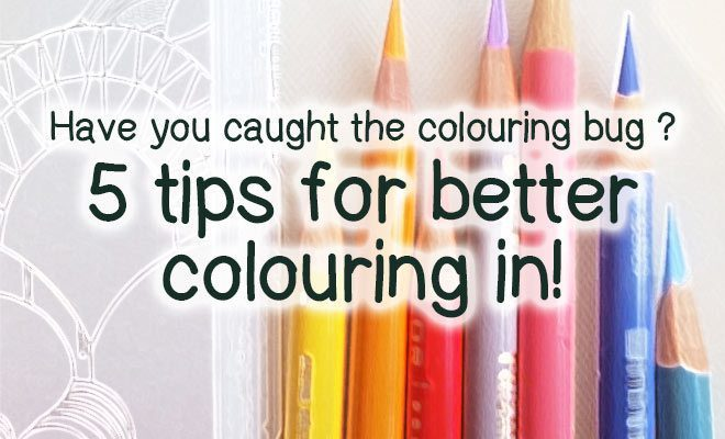 Have you got the colouring bug? 5 tips for colouring in.