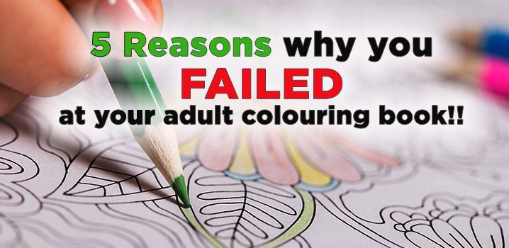 5 Reasons why you FAILED at your adult colouring book!!